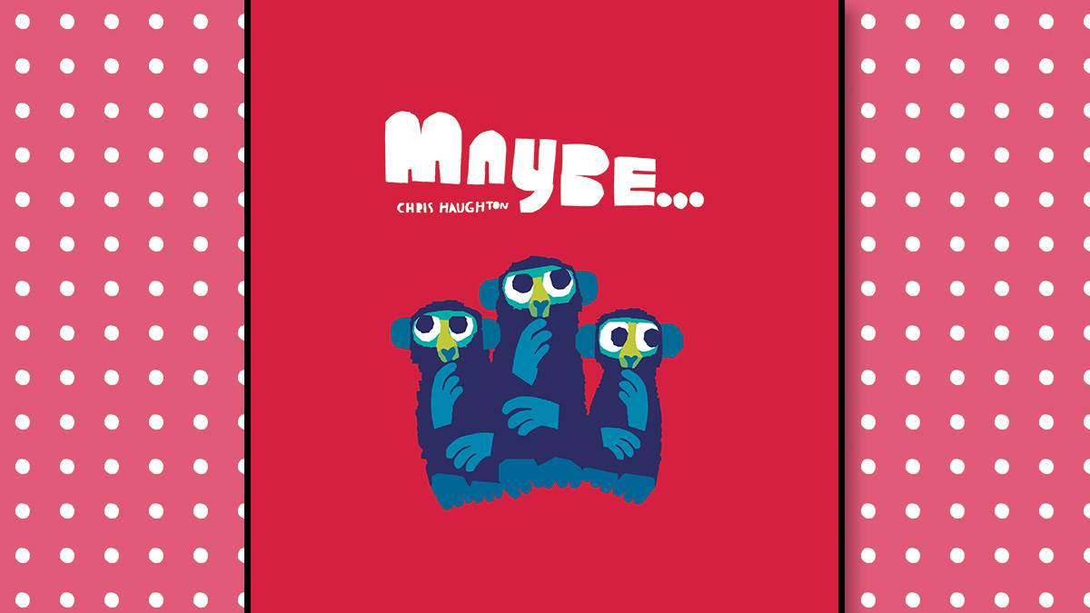 The front cover of Maybe by Chris Haughton