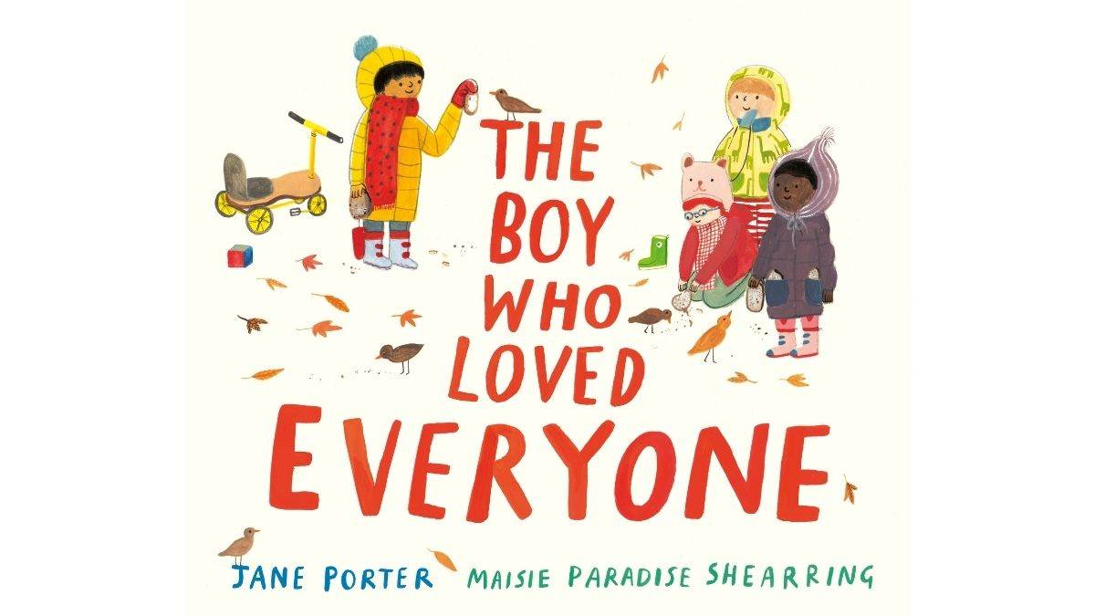 The Boy Who Loved Everyone by Jane Porter and Maisie Paradise Shearring